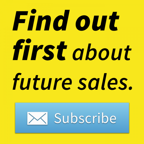 Find out first about future sales. Subscribe